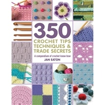 350 Crochet Tips, Techniques and Trade Secrets